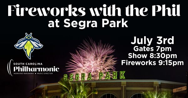 Fireworks with the Phil at Segra Park | Saturday, July 3, 2021 | 8:30  p.m.